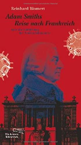 Adam Smiths Reise nach Frankreich oder die Entstehung der Nationalökonomie (Hardback): Reinhard ...