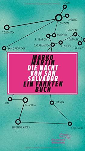 Die Nacht von San Salvador. Ein Fahrtenbuch (Hardback): Marko Martin