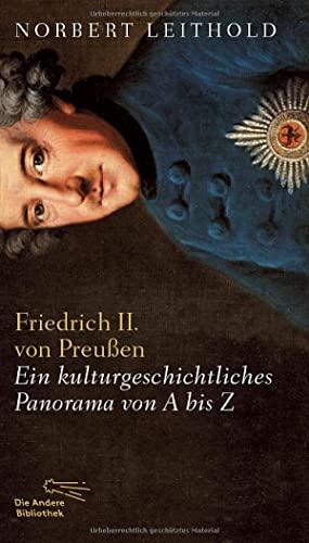Friedrich II. von Preußen: Ein kulturgeschichtliches Panorama von A-Z Erfolgsausgabe : Ein kulturgeschichtliches Panorama von A bis Z - Norbert Leithold