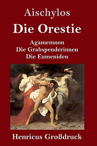 9783847841067: Die Orestie (Großdruck): Agamemnon / Die Grabspenderinnen / Die Eumeniden