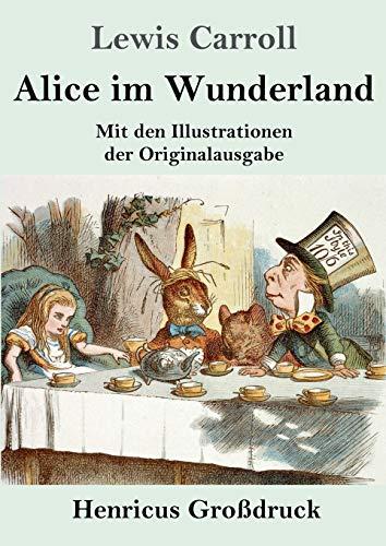 Alice im Wunderland (Grossdruck): Mit den Illustrationen: Lewis Carroll