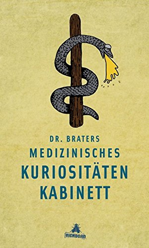 Dr. Braters medizinisches Kuriositätenkabinett. - Von Jürgen Brater. Köln 2013.