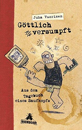 Göttlich versumpft: Aus dem Tagebuch eines Saufkopfs: Juha Vuorinen