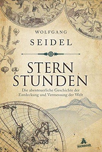 9783847905745: Sternstunden: Die abenteuerliche Geschichte der Entdeckung und Vermessung der Welt