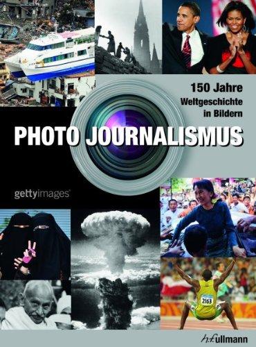 9783848001545: Photo Journalismus: 150 Jahre Weltgeschichte in Bildern