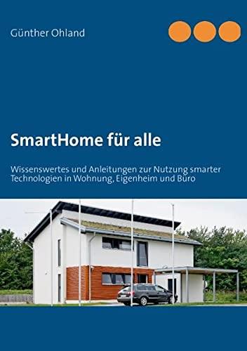 9783848200320: SmartHome für alle: Wissenswertes und Anleitungen zur Nutzung smarter Technologien in Wohnung, Eigenheim und Büro