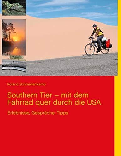 9783848200429: Southern Tier - mit dem Fahrrad quer durch die USA: Erlebnisse, Gespräche, Tipps