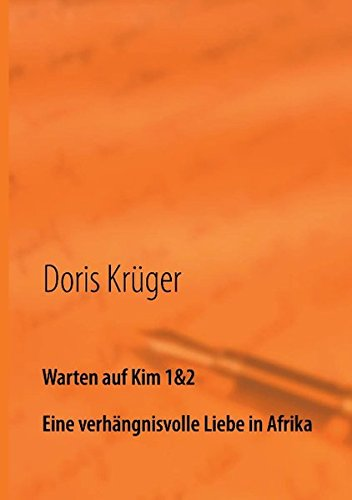 Warten auf Kim 1&2: Eine verhängnisvolle Liebe in Afrika: Krüger, Doris