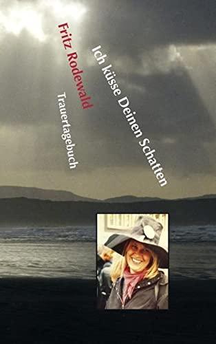 9783848202713: Ich küsse Deinen Schatten: Trauertagebuch