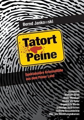 9783848203369: Tatort Peine: Spektakuläre Kriminalfälle aus dem Peiner Land