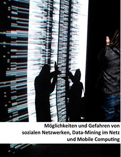 9783848204564: Möglichkeiten und Gefahren von sozialen Netzwerken, Data-Mining im Netz und Mobile Computing