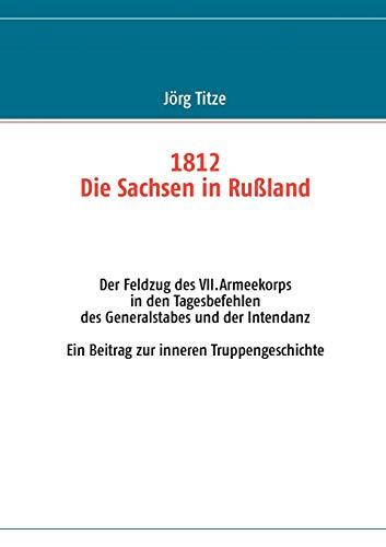 1812 - Die Sachsen in Rußland (German Edition): JÃ rg Titze