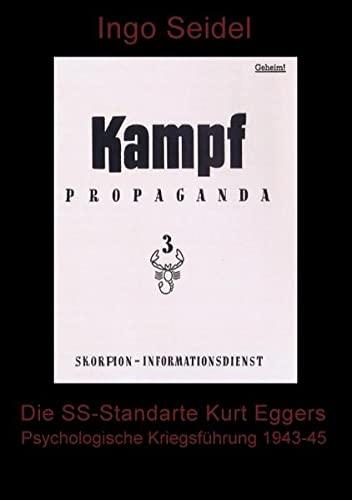 Die SS-Standarte Kurt Eggers: Psychologische Kriegsführung 1943-1945: Seidel, Ingo