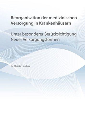9783848207107: Reorganisation der medizinischen Versorgung in Krankenhäusern unter besonderer Berücksichtigung neuer Versorgungsformen: Ansätze der neuen Institutionenökonomik