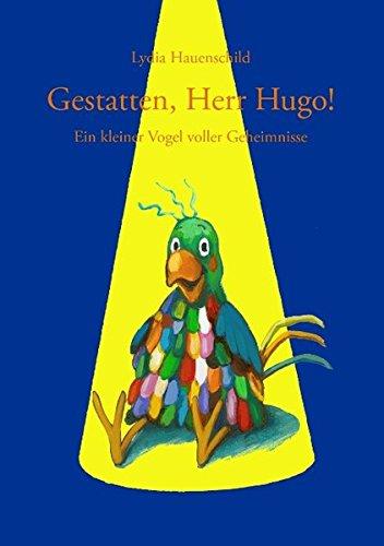 Gestatten, Herr Hugo!: Ein kleiner Vogel voller: Hauenschild, Lydia
