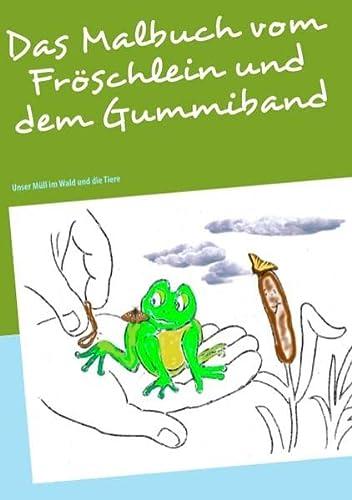 9783848207886: Das Malbuch vom Fröschlein und dem Gummiband: Unser Müll im Wald und die Tiere