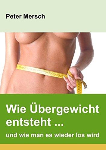 9783848207923: Wie Übergewicht entsteht ... und wie man es wieder los wird (German Edition)