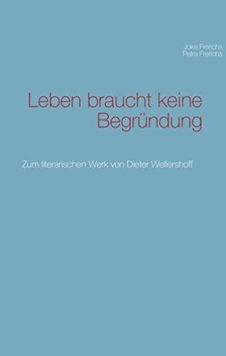 9783848208074: Leben braucht keine Begründung: Zum literarischen Werk von Dieter Wellershoff