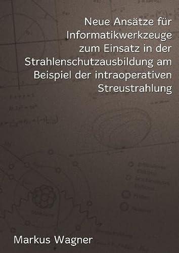 Neue Ansätze für Informatikwerkzeuge zum Einsatz in der Strahlenschutzausbildung am Beispiel der ...