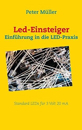 Led-Einsteiger: Einführung in die LED-Praxis: Müller, Peter