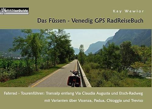 9783848209231: Das Füssen - Venedig GPS RadReiseBuch: Fahrrad - Tourenführer: Transalp entlang Via Claudia Augusta und Etsch-Radweg, mit Varianten über Vicenza, Padua, Chioggia und Treviso