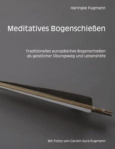 9783848209828: Meditatives Bogenschießen: Traditionelles europäisches Bogenschießen als geistlicher Übungsweg und Lebenshilfe