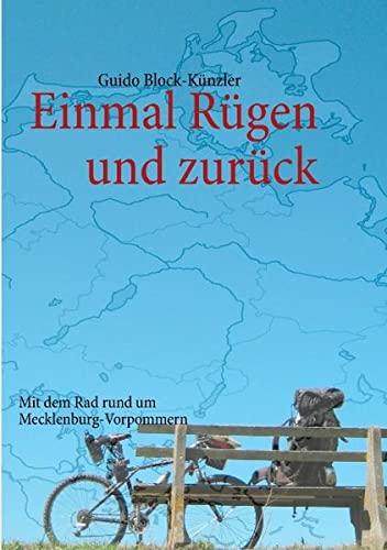 Einmal Rügen und zurück: Mit dem Rad rund um Mecklenburg-Vorpommern: Block-Künzler, Guido