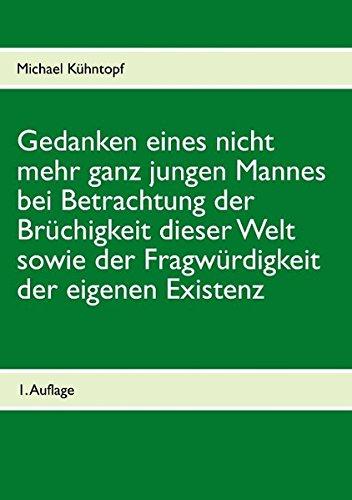 9783848210626: Gedanken eines nicht mehr ganz jungen Mannes bei Betrachtung der Brüchigkeit dieser Welt sowie der Fragwürdigkeit der eigenen Existenz (German Edition)