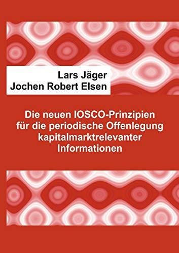 9783848210787: Die neuen IOSCO-Prinzipien für die periodische Offenlegung kapitalmarktrelevanter Informationen