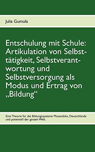 Entschulung Mit Schule: Artikulation Von Selbstt Tigkeit, Selbstverantwortung Und Selbstversorgung ...