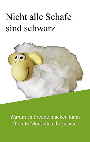 9783848211159: Nicht alle Schafe sind schwarz: Warum es Freude machen kann, f�r alte Menschen da zu sein