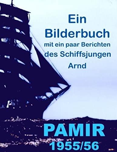 9783848211319: Pamir 1955/56: Ein Bilderbuch mit ein paar Berichten des Schiffsjungen Arnd