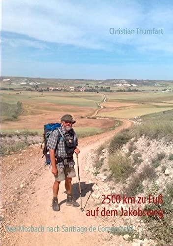 2500 km zu Fuß auf dem Jakobsweg: Von Mosbach nach Santiago de Compostella: Christian ...