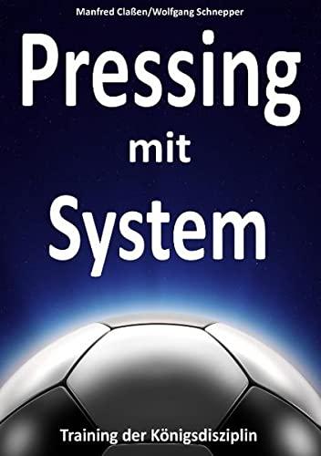 Pressing mit System: Training der Königsdisziplin: Claßen, Manfred; Schnepper, Wolfgang