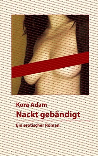 9783848213467: Nackt gebändigt: Ein erotischer Roman