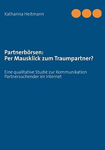 Partnerbörsen: Per Mausklick zum Traumpartner?: Eine qualitative Studie zur Kommunikation ...