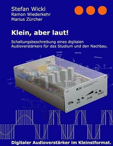 9783848221745: Klein, aber laut!: Schaltungsbeschreibung eines digitalen Audioverst�rkers f�r das Studium und den Nachbau