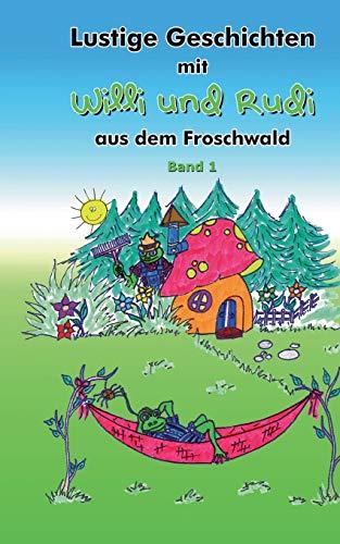 Lustige Geschichten Mit Willi Und Rudi Aus Dem Froschwald: Rebecca Von Luenen