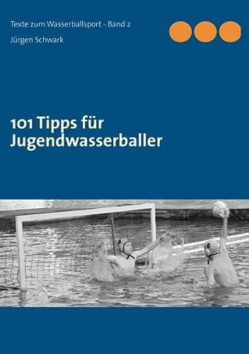101 Tipps für Jugendwasserballer: Schwark, Jürgen