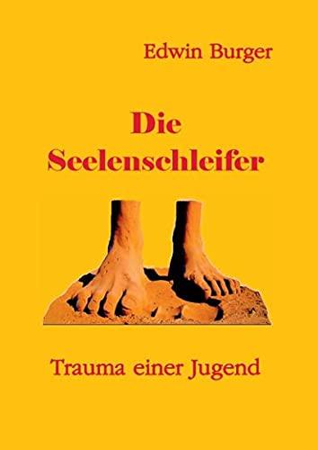 9783848226627: Die Seelenschleifer: Trauma einer Jugend