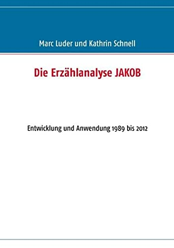 9783848227532: Die Erzählanalyse JAKOB: Entwicklung und Anwendung 1989 bis 2012