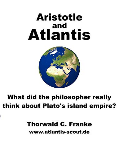 Aristotle and Atlantis - What Did the Philosopher Really Think About Plato's Island Empire?: ...