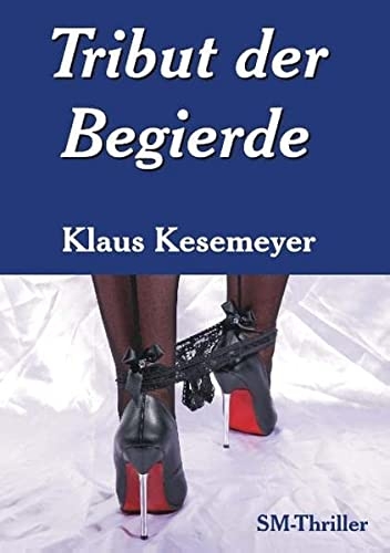 Tribut der Begierde: Klaus Kesemeyer