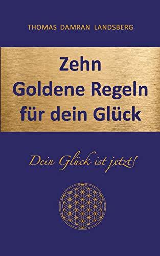 Zehn Goldene Regeln für dein Glück: Thomas Damran Landsberg