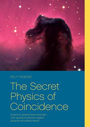 9783848234455: The Secret Physics of Coincidence: Quantum phenomena and fate - Can quantum physics explain paranormal phenomena?