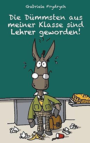 """""""Die Dümmsten aus meiner Klasse sind Lehrer geworden!"""": Frydrych, Gabriele"""