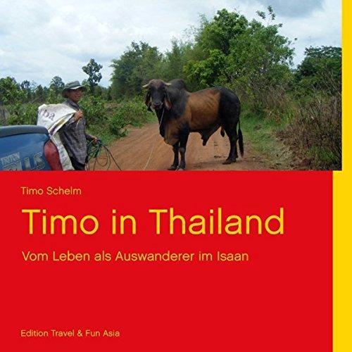 Timo in Thailand: Vom Leben als Auswanderer im Isaan: Schelm, Timo
