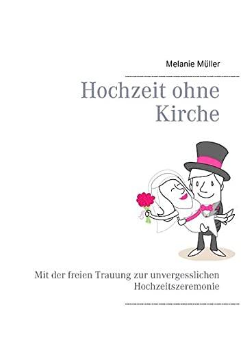 Hochzeit ohne Kirche: Mit der freien Trauung zur unvergesslichen Hochzeitszeremonie: M�ller, ...
