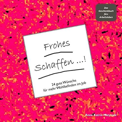 9783848259526: Frohes Schaffen! - Das Geschenkbuch fürs Arbeitsleben: 24 gute Wünsche für mehr Wohlbefinden im Job