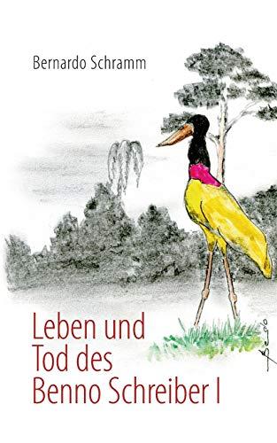 Leben Und Tod Des Benno Schreiber I: Bernardo Schramm